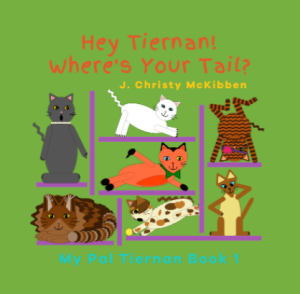 Hey Tiernan Where's Your Tail?: http://www.amazon.com/dp/B07CWGBQRM